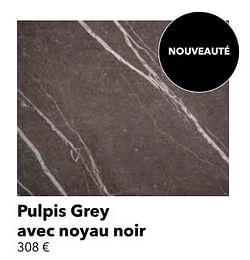 Pulpis grey avec noyau noir