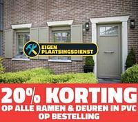20% korting op alle ramen + deuren in pvc op bestelling-Huismerk - Bouwcenter Frans Vlaeminck