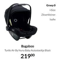 Aanbiedingen Bugaboo turtle air by nuna baby autostoeltje black - Bugaboo - Geldig van 20/07/2021 tot 16/08/2021 bij Babypark