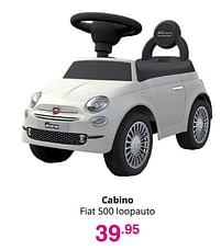 Aanbiedingen Cabino fiat 500 loopauto - Cabino - Geldig van 01/08/2021 tot 07/08/2021 bij Baby & Tiener Megastore