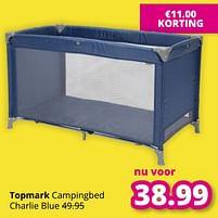 Aanbiedingen Topmark campingbed charlie blue - Topmark - Geldig van 01/08/2021 tot 07/08/2021 bij Baby & Tiener Megastore